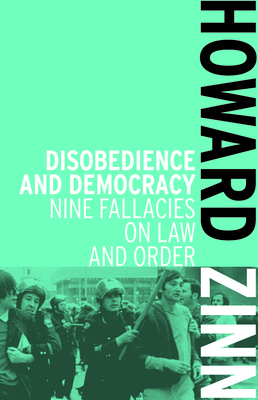 Disobedience And Democracy: Nine Fallacies on Law and Order - Zinn, Howard