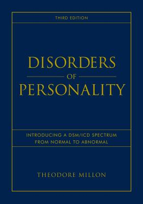Disorders of Personality: Introducing a Dsm / ICD Spectrum from Normal to Abnormal - Millon, Theodore, PhD, Dsc