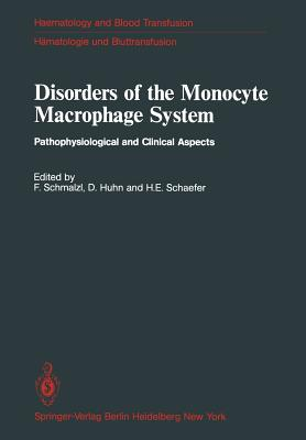 Disorders of the Monocyte Macrophage System: Pathophysiological and Clinical Aspects - Schmalzl, F (Editor), and Huhn, D (Editor), and Schaefer, H E (Editor)