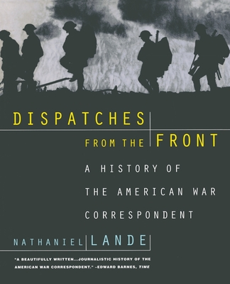Dispatches from the Front: A History of the American War Correspondent -