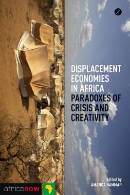 Displacement Economies in Africa: Paradoxes of Crisis and Creativity - Hammar, Amanda (Editor)
