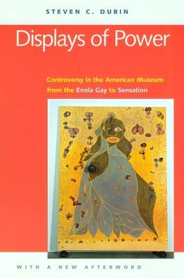 Displays of Power: Memory and Amnesia in the American Museum - Dubin, Steven C