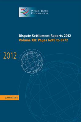 Dispute Settlement Reports 2012: Volume 12, Pages 6249-6772 - World Trade Organization