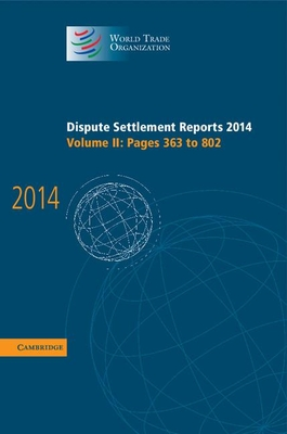 Dispute Settlement Reports 2014: Pages 363-802 Volume 2 - World Trade Organization