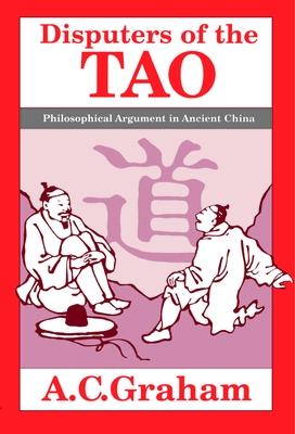 Disputers of the Tao: Philosophical Argument in Ancient China - Graham, Angus Charles