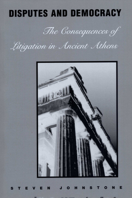 Disputes and Democracy: The Consequences of Litigation in Ancient Athens - Johnstone, Steven