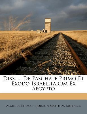 Diss. ... de Paschate Primo Et Exodo Israelitarum Ex Aegypto - Strauch, Aegidius