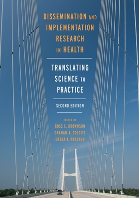 Dissemination and Implementation Research in Health: Translating Science to Practice - Brownson, Ross C (Editor), and Colditz, Graham A (Editor), and Proctor, Enola K (Editor)