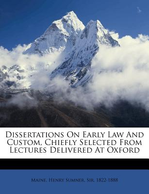 Dissertations on Early Law and Custom: Chiefly Selected from Lectures Delivered at Oxford - Maine, Henry James Sumner, Sir
