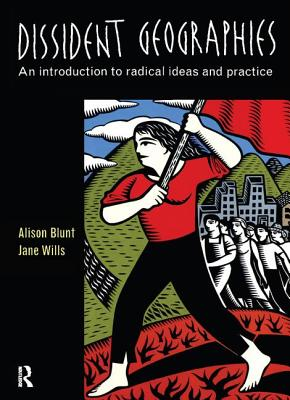 Dissident Geographies: An Introduction to Radical Ideas and Practice - Blunt, Alison, and Wills, Jane