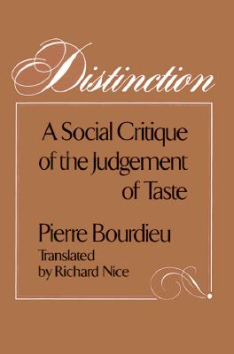 Distinction: A Social Critique of the Judgement of Taste - Bourdieu, Pierre, Professor, and Nice, Richard (Translated by)