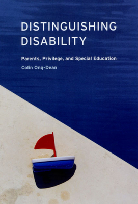 Distinguishing Disability: Parents, Privilege, and Special Education - Ong-Dean, Colin
