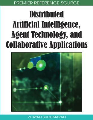 Distributed Artificial Intelligence: Agent Technology and Collaborative Applications - Sugumaran, Vijayan