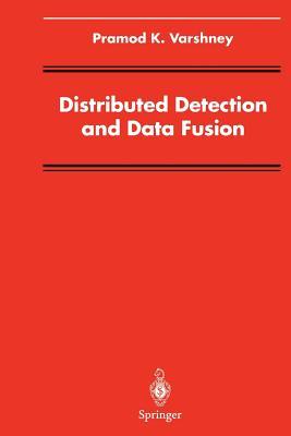 Distributed Detection and Data Fusion - Varshney, Pramod K.