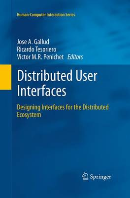 Distributed User Interfaces: Designing Interfaces for the Distributed Ecosystem - Gallud, Jose A (Editor), and Tesoriero, Ricardo (Editor), and Penichet, Victor M R (Editor)