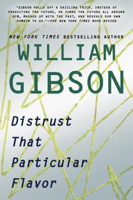 Distrust That Particular Flavor - Gibson, William, Dr.