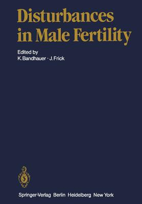 Disturbances in Male Fertility - Bandhauer, K (Editor), and Bartsch, G, and Frick, J