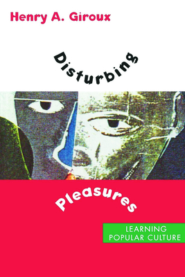 Disturbing Pleasures: Learning Popular Culture - Giroux, Henry a