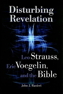 Disturbing Revelation: Leo Strauss, Eric Voegelin, and the Bible - Ranieri, John J