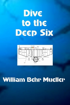 Dive to the Deep Six - Mueller, William Behr