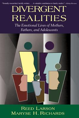 Divergent Realities: The Emotional Lives of Mothers, Fathers, and Adolescents - Larson, Reed E, and Richards, Maryse H, and Larson Richards