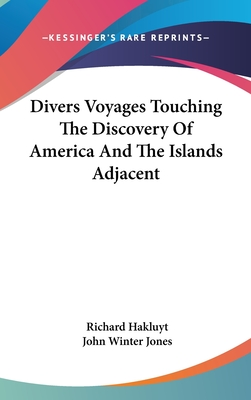 Divers Voyages Touching the Discovery of America and the Islands Adjacent - Hakluyt, Richard