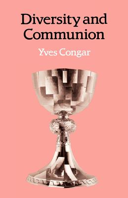 Diversity and Communion - Congar, Yves, Cardinal, and Bowden, J. (Translated by)