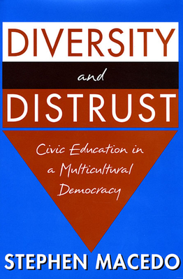 Diversity and Distrust: Civic Education in a Multicultural Democracy - Macedo, Stephen
