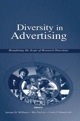 Diversity in Advertising: Broadening the Scope of Research Directions - Williams, Jerome D. (Editor), and Lee, Wei-Na (Editor), and Haugtvedt, Curtis P. (Editor)
