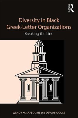 Diversity in Black Greek Letter Organizations: Breaking the Line - Laybourn, Wendy Marie, and Goss, Devon