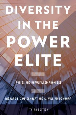 Diversity in the Power Elite: Ironies and Unfulfilled Promises - Zweigenhaft, Richard L, Mr., and Domhoff, G William