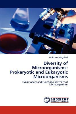 Diversity of Microorganisms: Prokaryotic and Eukaryotic Microorganisms - Megahed Mohamed