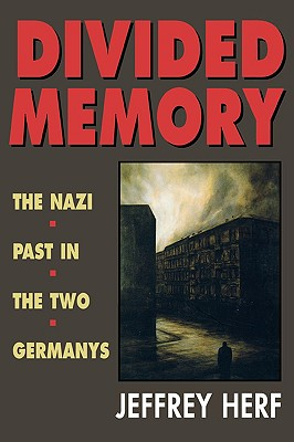 Divided Memory: The Nazi Past in the Two Germanys - Herf, Jeffrey