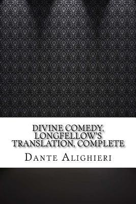 Divine Comedy, Longfellow's Translation, Complete - Alighieri, Dante