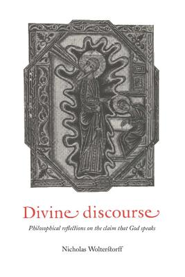 Divine Discourse: Philosophical Reflections on the Claim That God Speaks - Wolterstorff, Nicholas
