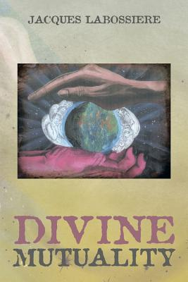 Divine Mutuality - Labossiere, Jacques