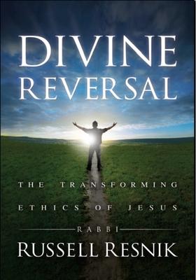 Divine Reversal: The Transforming Ethics of Jesus - Resnik, Rabbi Russell
