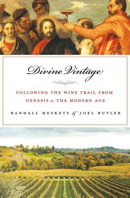 Divine Vintage: Following the Wine Trail from Genesis to the Modern Age - Butler, Joel, and Heskett, Randall