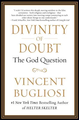Divinity of Doubt: The God Question Manifesto - Bugliosi, Vincent
