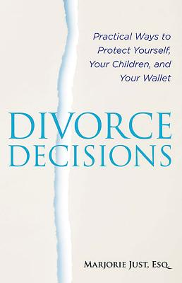 Divorce Decisions: Practical Ways to Protect Yourself, Your Children, and Your Wallet - Just, Marjorie