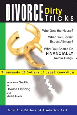 Divorce Dirty Tricks: Thousands of Dollars of Legal Know-How - Frederick Fell (Editor)