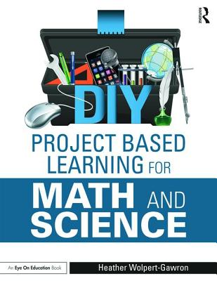DIY Project Based Learning for Math and Science - Wolpert-Gawron, Heather