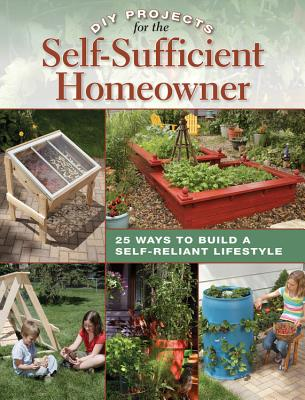 DIY Projects for the Self-Sufficient Homeowner: 25 Ways to Build a Self-Reliant Lifestyle - Matheson, Betsy