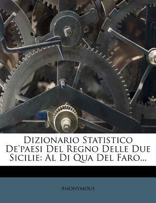 Dizionario Statistico de'Paesi del Regno Delle Due Sicilie: Al Di Qua del Faro... - Anonymous
