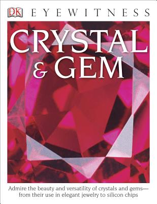 DK Eyewitness Books: Crystal & Gem: Admire the Beauty and Versatility of Crystals and Gems from Their Use in Elegant - Symes, R F, Dr.