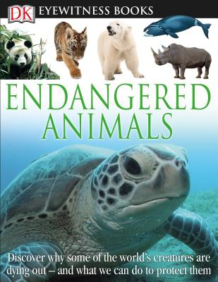 DK Eyewitness Books: Endangered Animals: Discover Why Some of the World's Creatures Are Dying Out and What We Can Do to P and What We Can Do to Protect Them - Hoare, Ben