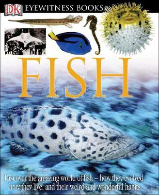 DK Eyewitness Books: Fish: Discover the Amazing World of Fish How They Evolved, How They Live, and Their We - Parker, Steve