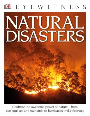 DK Eyewitness Books: Natural Disasters: Confront the Awesome Power of Nature from Earthquakes and Tsunamis to Hurricanes - Watts, Claire, and Day, Trevor