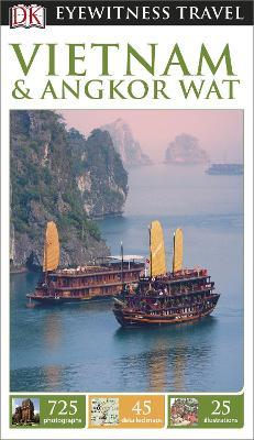 DK Eyewitness Travel Guide: Vietnam and Angkor Wat - DK Publishing