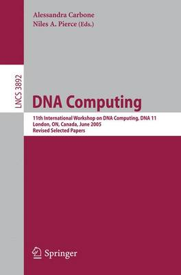 DNA Computing: 11th International Workshop on DNA Computing, Dna11, London, On, Canada, June 6-9, 2005. Revised Selected Papers. - Carbone, Alessandra (Editor), and Pierce, Niles A (Editor)